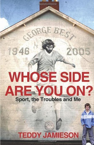 Whose Side Are You On Sport, the Troubles and Me; Teddy Jamieson