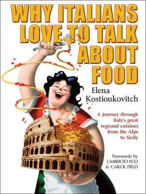 Why Italians Love to Talk About Food; Elena Kostioukovitch