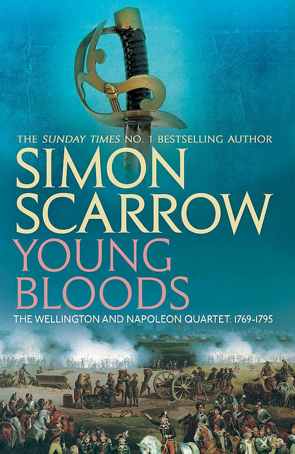 Young Bloods, The Wellington and Napoleon Quartet: 1769-1795; Simon Scarrow