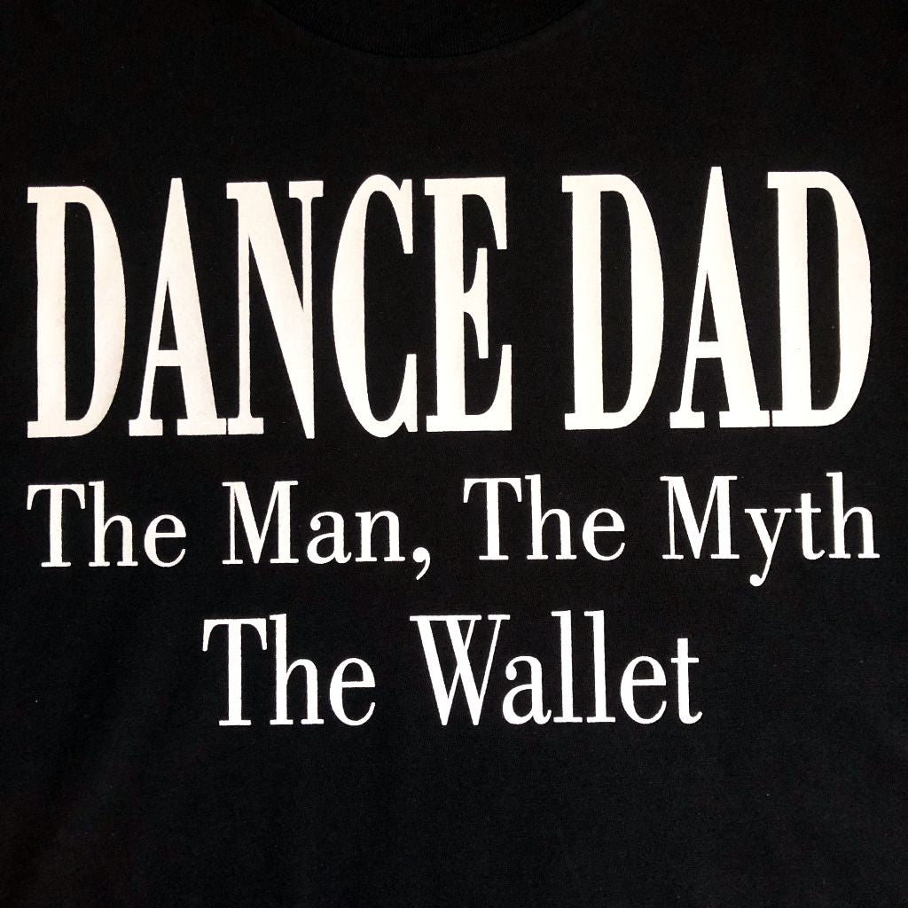 Dance Dad - The Man, The Myth, The Wallet T-shirt