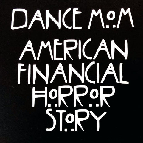 """Dance Mom - Financial Horror Story"" T-Shirt"