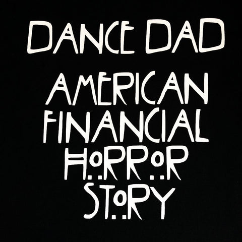"""Dance Dad - Financial Horror Story"" T-Shirt"