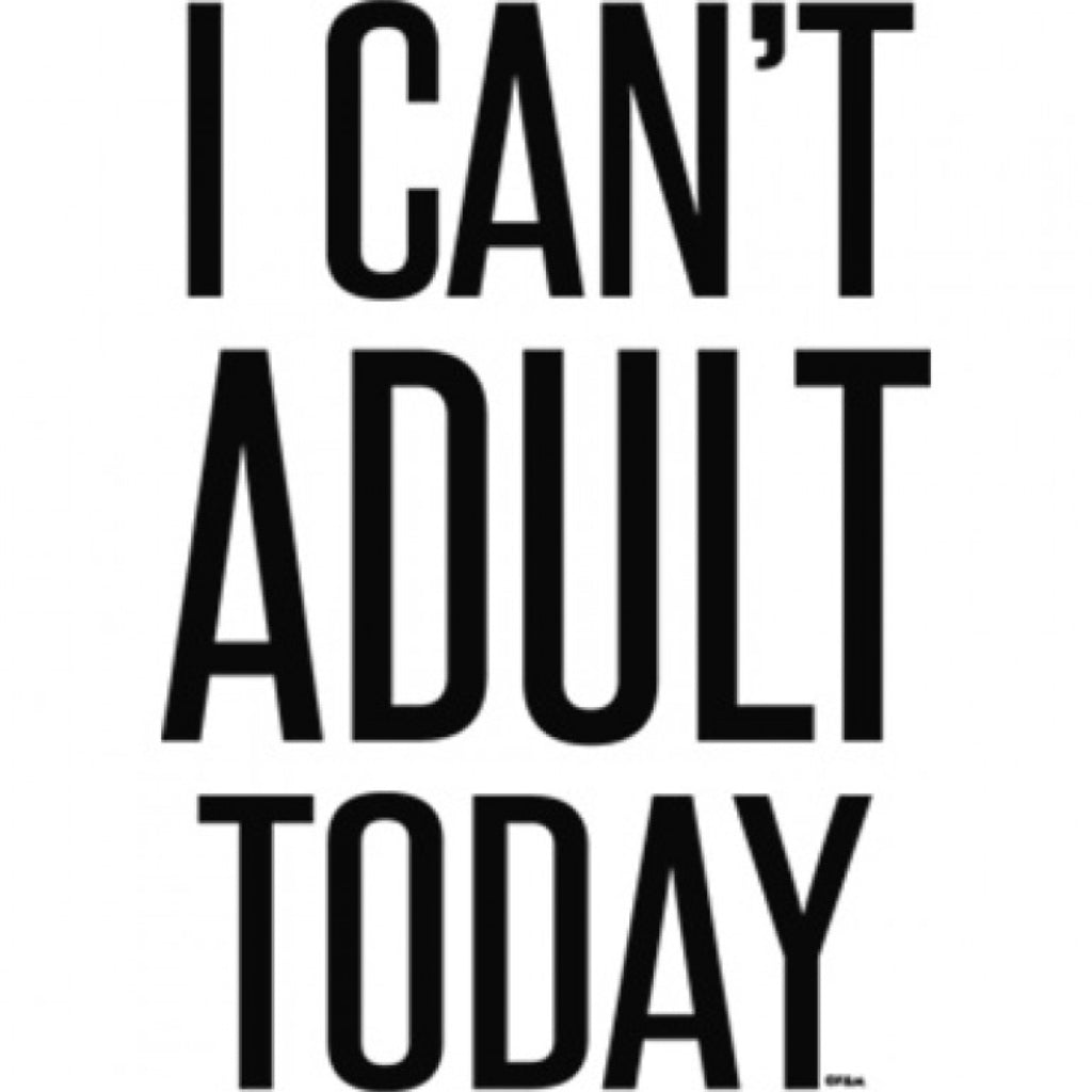"""I Can't Adult Today"" T-Shirt"
