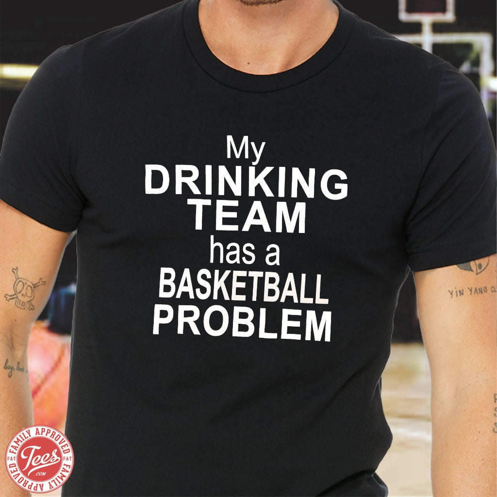 "Dad ""My Drinking Team has a Basketball Problem"" T-shirt"