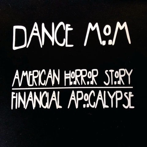 """Dance Mom - Financial Apocalypse"" T-Shirt"