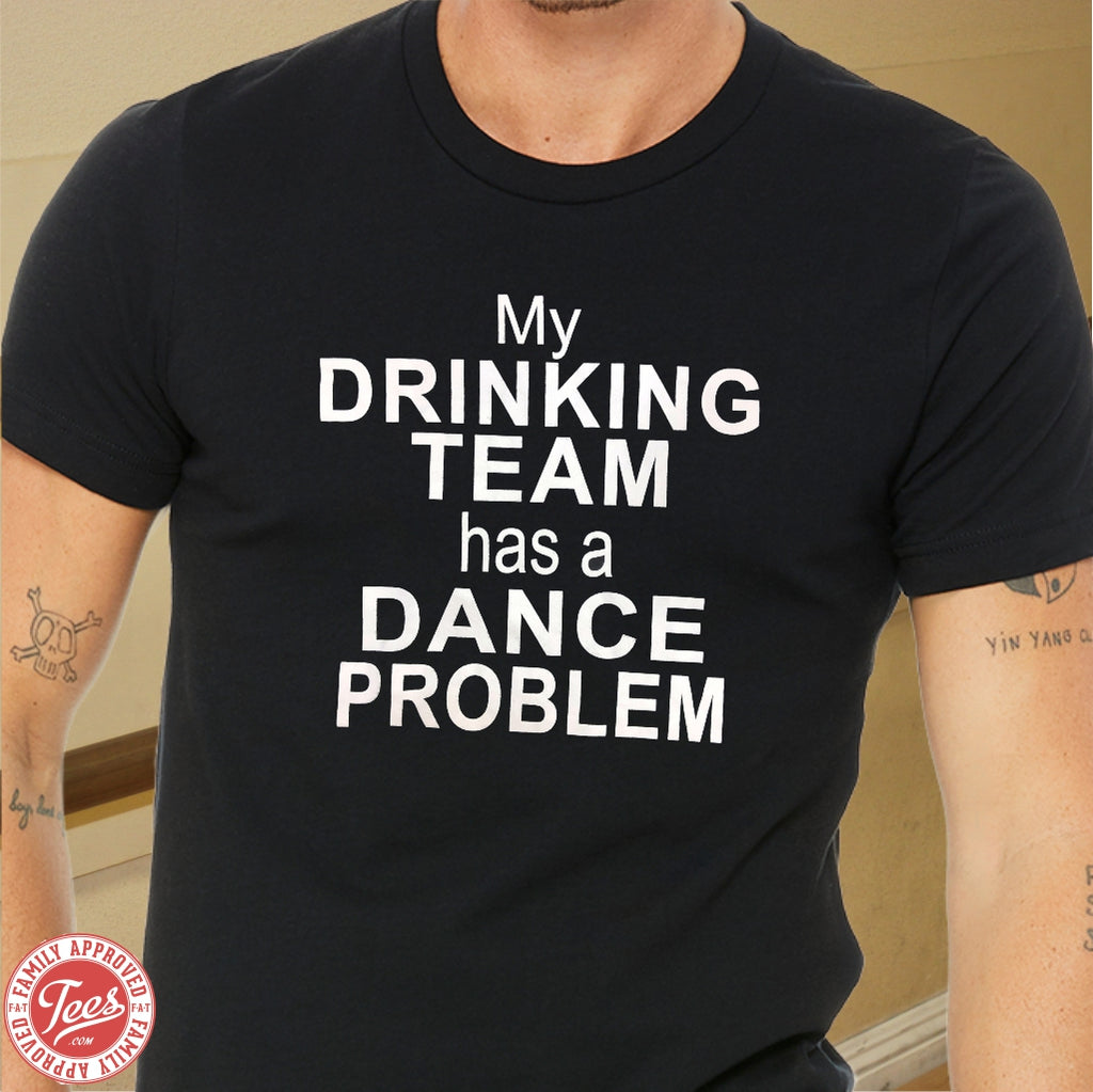 "Dad ""My Drinking Team has a Dance Problem"" T-shirt"