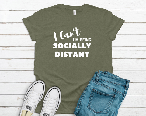 I Can't I'm being Socially Distant - Multiple Colors PREORDER