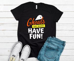 Ghouls Just Wanna Have Fun - Youth and Adult Sizes
