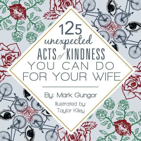 125 Unexpected Acts of Kindness You Can Do For Your Wife