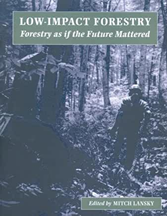 Low-Impact Forestry: Forestry as if the Future Mattered