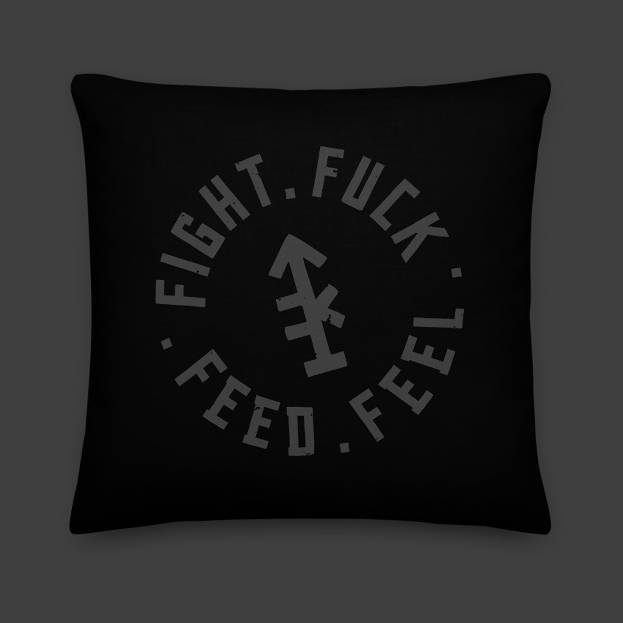 Fight Fuck Feed Feel — Throw Pillow
