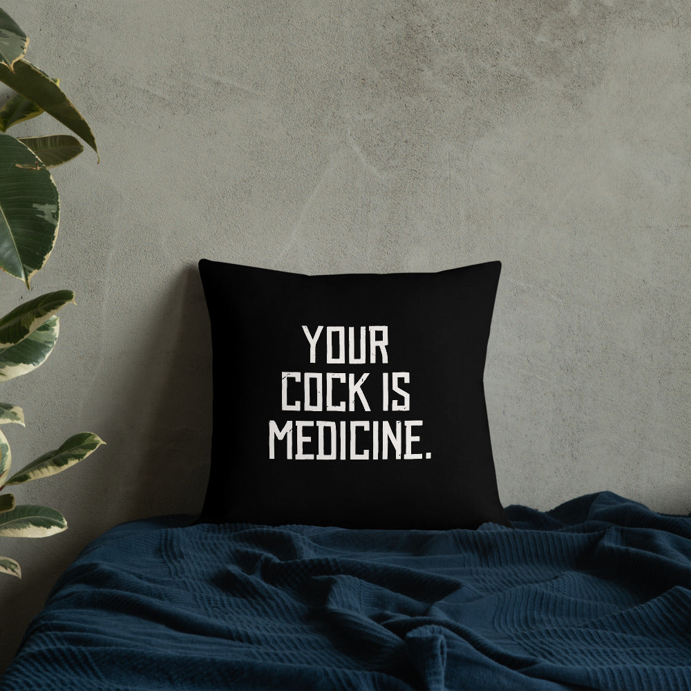 Your Cock Is Medicine — Throw Pillow