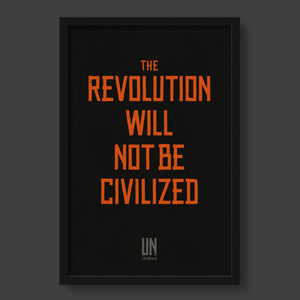 The Revolution Will Not Be Civilized Framed Poster