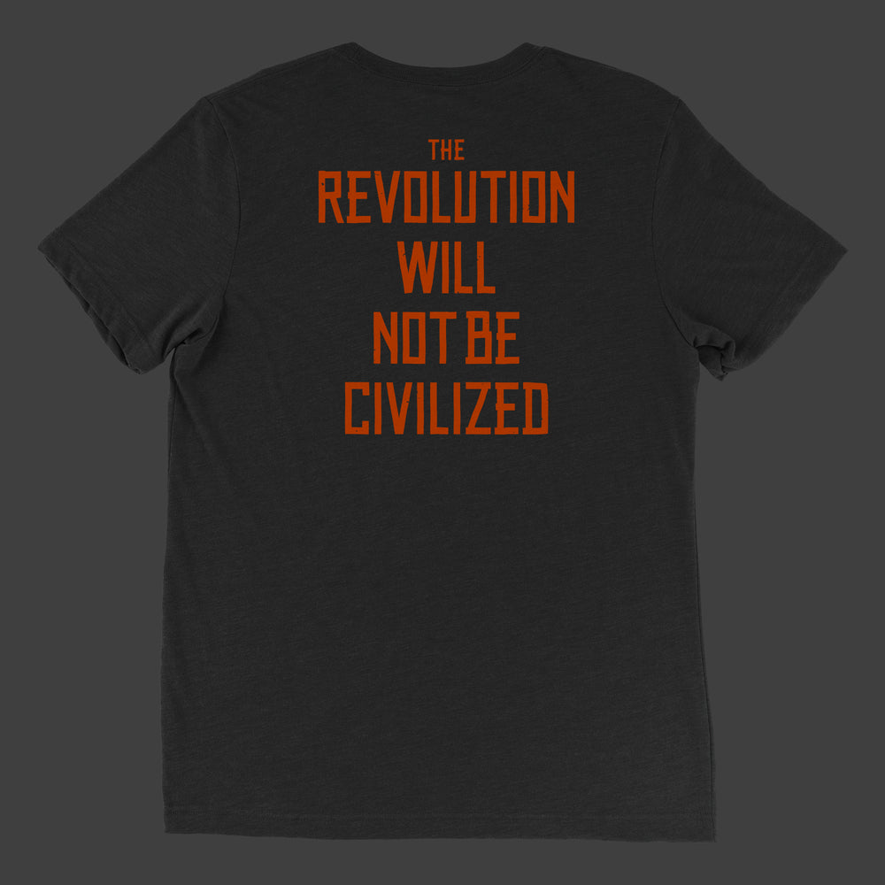 The Revolution Will Not Be Civilized T-Shirt