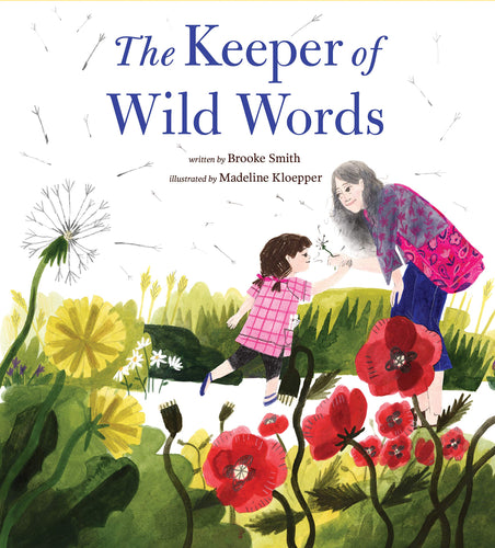 Keeper of Wild Words Brooke Smith Madeline Kloepper A touching tale of a grandmother and her granddaughter exploring and cherishing the natural world.  Words, the woods, and the world illuminate this quest to save the most important pieces of our language—by saving the very things they stand for.
