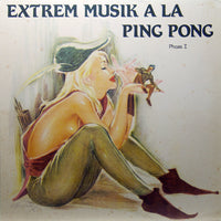 Extrem Musik A La Ping Pong Phase I