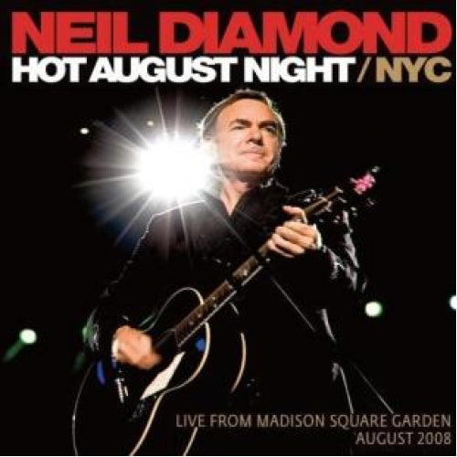 Neil Diamond - Hot August Night NYC / Live From Madison Square