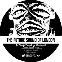The Future Sound Of London - Papua New Guinea (Andrew Weatherall Mix)(Edit) (RSD20)