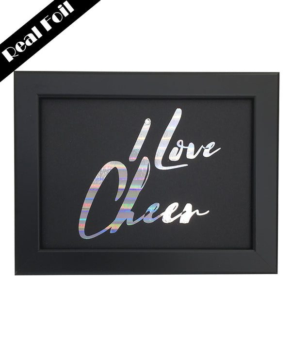 Framed Real Foil Print, 'I Love Cheer'  A5 Size (14.8 x 21cm)