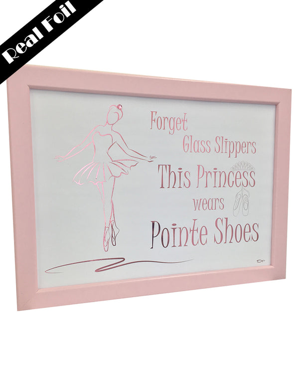 Framed Real Foil Print, 'This Princess Wears Pointe Shoes'  A4 Size (21 x 29.7cm)