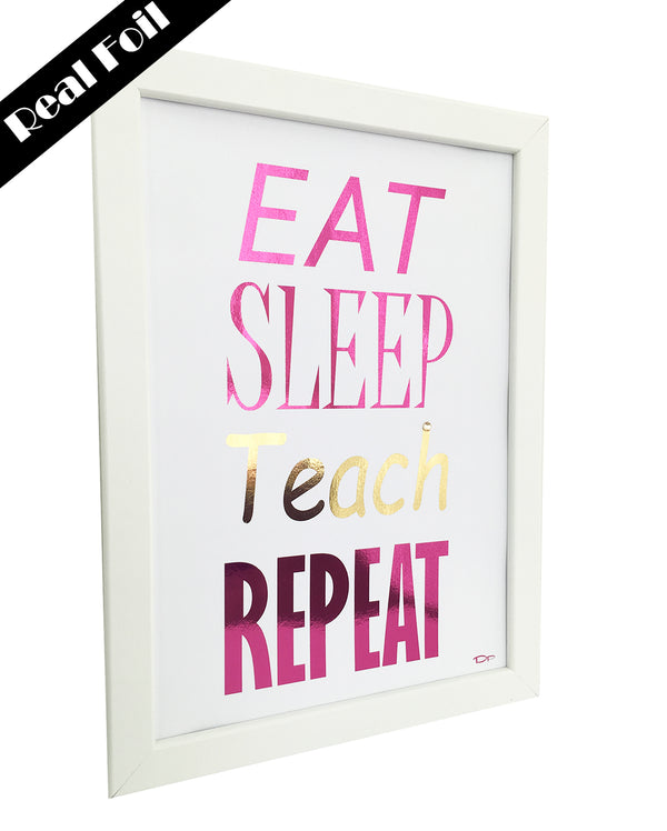 Framed Real Foil Print, 'EAT-SLEEP-TEACH-REPEAT', Pink/Gold on White, A4 or A5