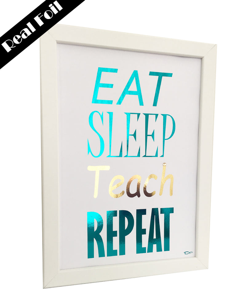 Framed Real Foil Print, 'EAT-SLEEP-TEACH-REPEAT', Teal/Gold on White, A4 or A5