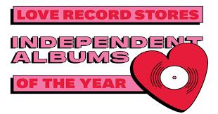 Love Record Stores Independent Albums Of The Year