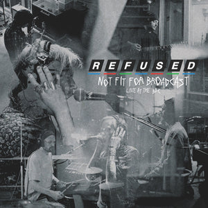 "Refused - Not Fit For Broadcasting (Live At The BBC) - New Ultra-Clear 12"" Sinlge - RSD20"