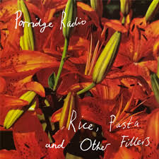 Porridge Radio - Rice, Pasta and Other Fillers - New Ltd CD