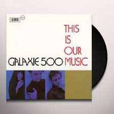 Galaxie 500 - This Is Our Music - New LP