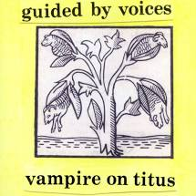 Guided By Voices - Vampire On Titus - New Ltd LP