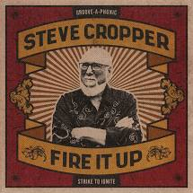 Steve Cropper - Fire It Up - New LP