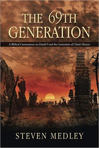 The 69th Generation – A Biblical Commentary on Daniel 9 and the Generation of Christ's Return
