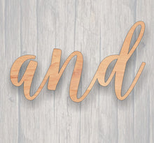 Load image into Gallery viewer, And. Unfinished wood cutout.  Word cutout. Laser Cutout. Wood Sign. Sign blank. Word. Wood script, wooden script, word and