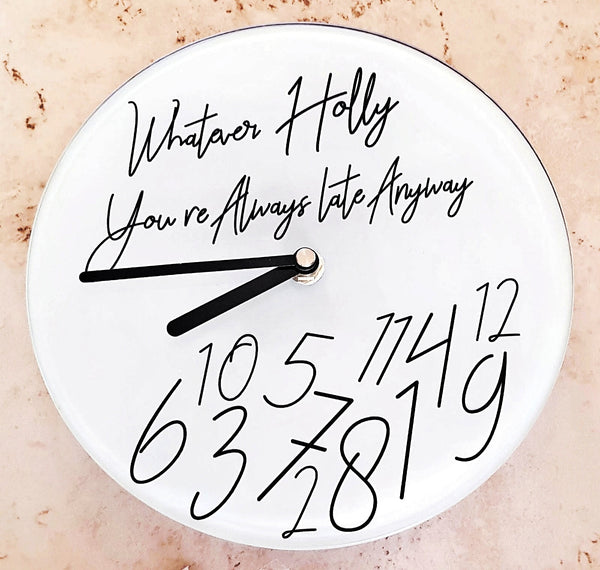 Personalised 'Whatever you're always late' Clock