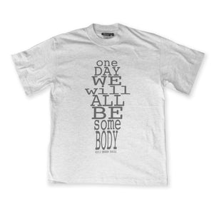 Ash Grey One Day We Will All Be Some Body T-Shirt By Broken Babies for antipopcult.com