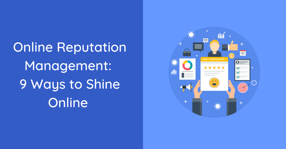 Online Reputation Management: 9 Ways to Shine Online