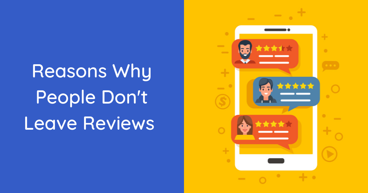 Reasons Why People Don't Leave Reviews And What To Do About It