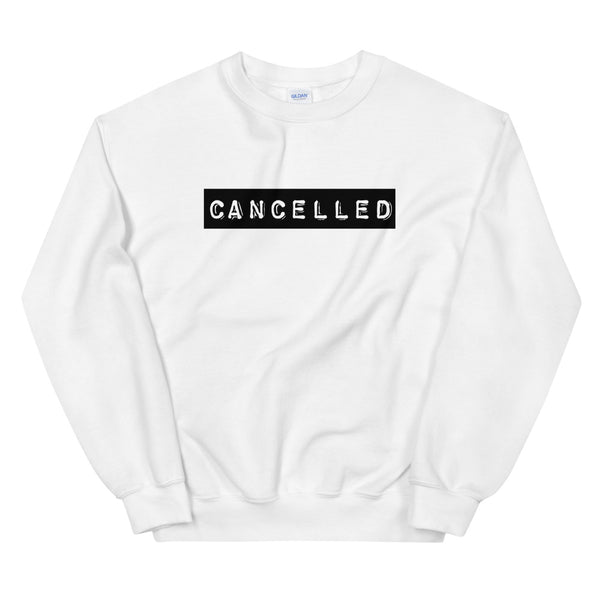 Cancelled Unisex Sweatshirt
