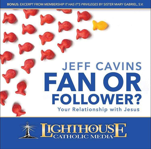 CD - Fan or Follower? Your Relationship with Jesus - A Lost Sheep Catholic Store