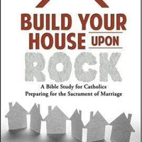 Build Your House Upon Rock: A Bible Study for Catholics Preparing for the Sacrament of Marriage - A Lost Sheep Catholic Store