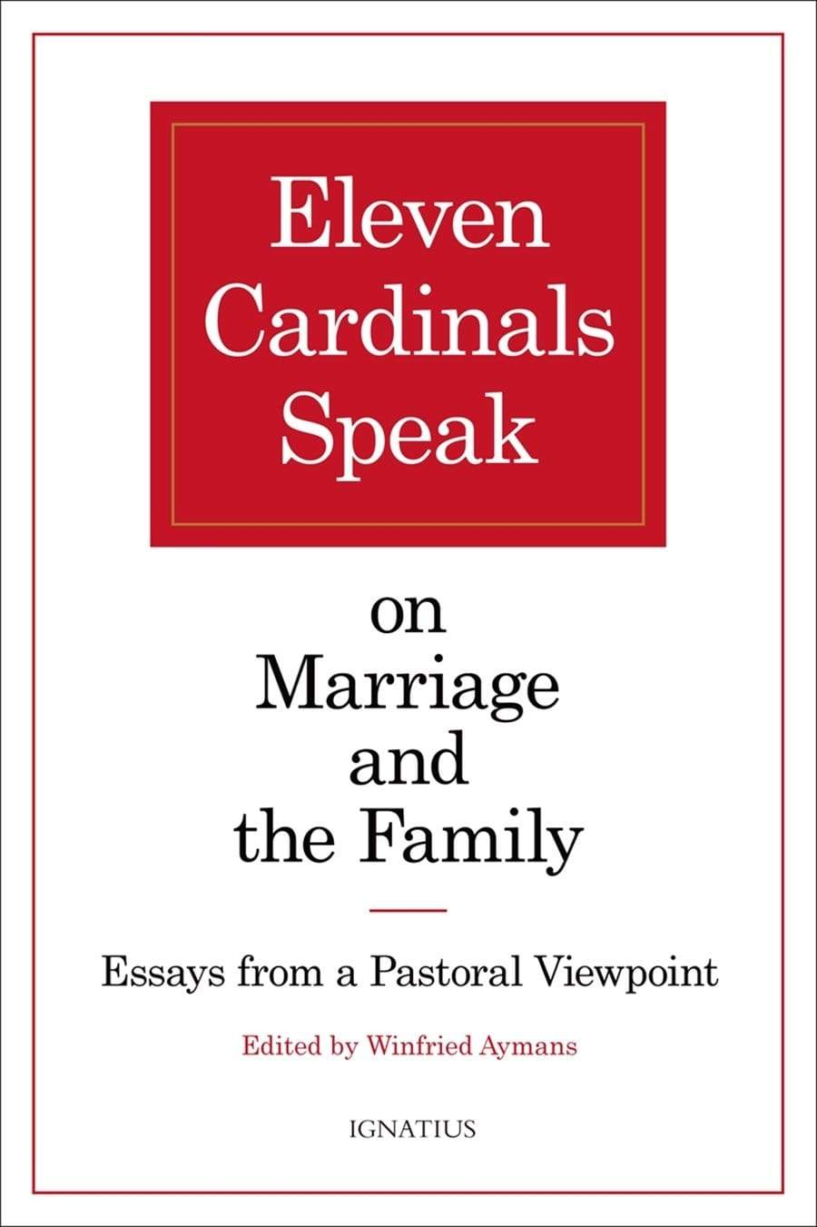 Eleven Cardinals Speak on Marriage and the Family Essays from a Pastoral Viewpoint - A Lost Sheep Catholic Store