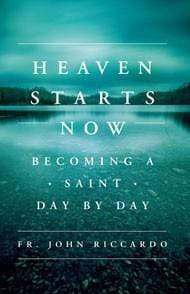 Heaven Starts Now: Becoming A Saint Day By Day - A Lost Sheep Catholic Store