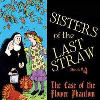 Sisters of the Last Straw Vol. 4: The Case of the Flower Phantom - A Lost Sheep Catholic Store