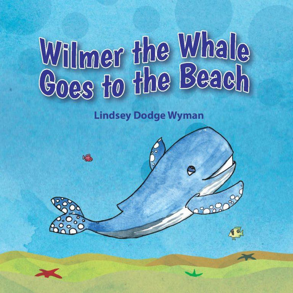 Wilmer the Whale by Lindsey Dodge Wyman