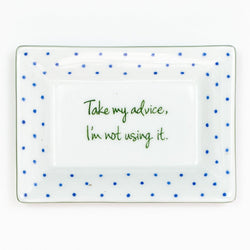 Hand painted porcelain Take My Advice Rectangular Dish