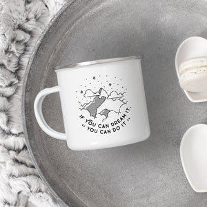 If You Can Dream It You Can Do It - Enamel Mug