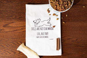 Dogs Are Not Our Whole Lives, But They Make Our Lives Whole -Towel