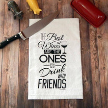 Load image into Gallery viewer, The Best Wines are the Ones We Drink With Friends Tea Towel
