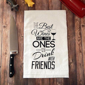 The Best Wines are the Ones We Drink With Friends Tea Towel